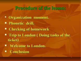 Procedure of the lesson: Organization moment. Phonetic drill. Checking of hom