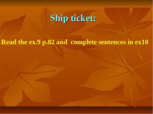Ship ticket: Read the ex.9 p.82 and complete sentences in ex10