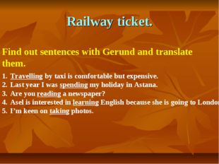 Railway ticket. Find out sentences with Gerund and translate them. Travelling