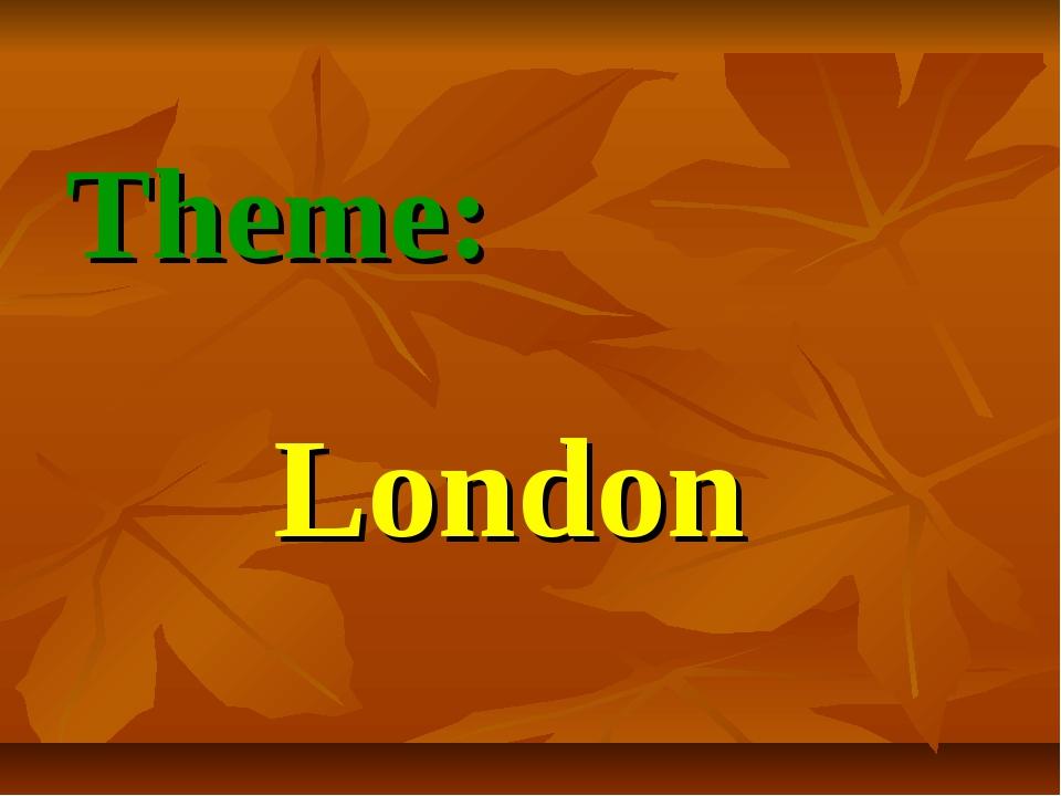 Theme: London