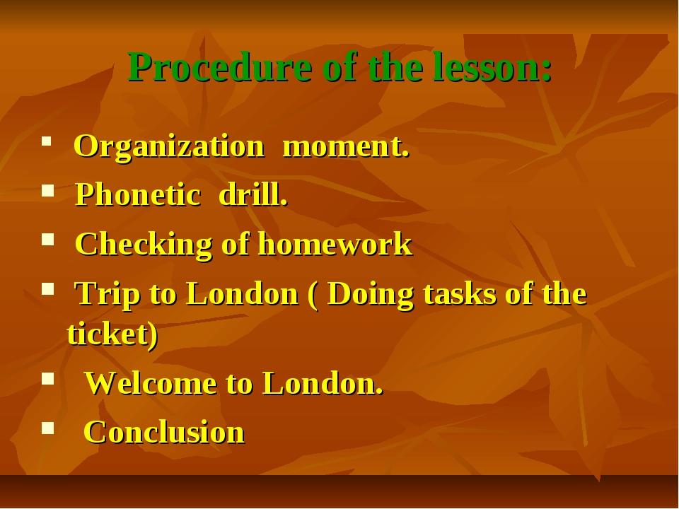 Procedure of the lesson: Organization moment. Phonetic drill. Checking of hom...