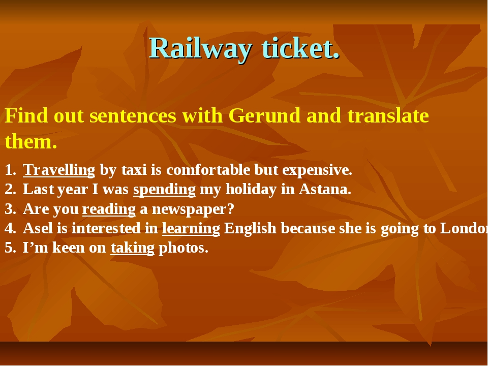 Railway ticket. Find out sentences with Gerund and translate them. Travelling...