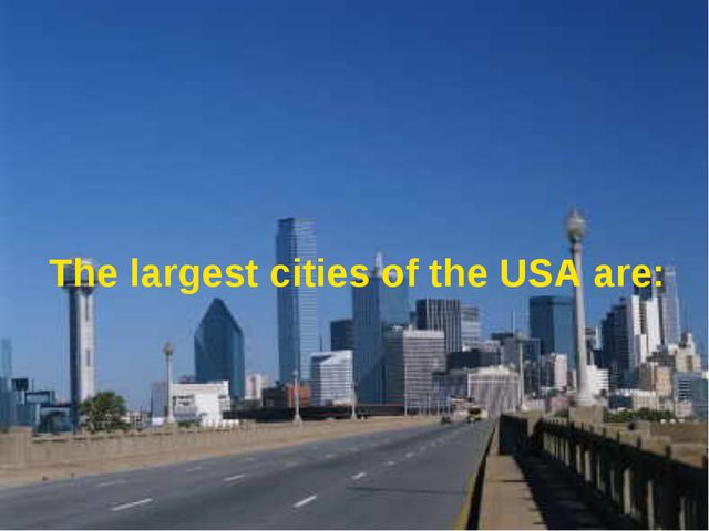 The largest cities of the USA are: