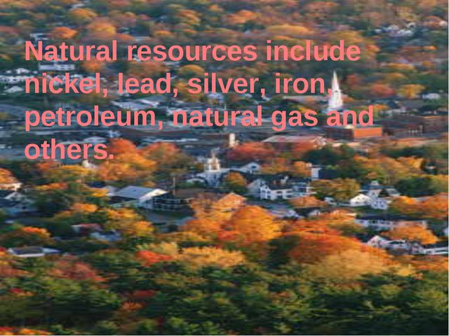Natural resources include nickel, lead, silver, iron, petroleum, natural gas...