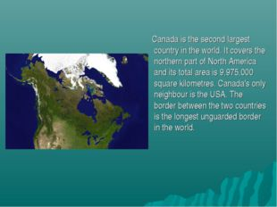 Canada is the second largest country in the world. It covers the northern pa