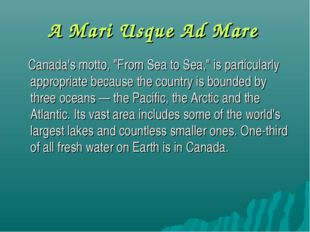 "A Mari Usque Ad Mare Canada's motto, ""From Sea to Sea,"" is particularly appro"