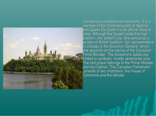 Canada is a constitutional monarchy. It is a member of the Commonwealth of N