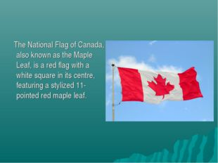 The National Flag of Canada, also known as the Maple Leaf, is a red flag wit