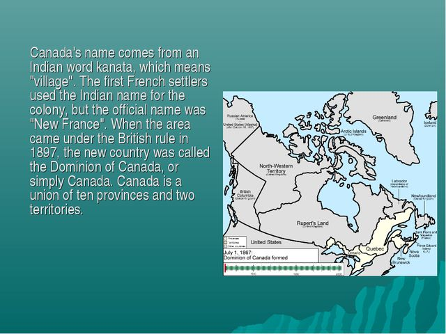 "Canada's name comes from an Indian word kanata, which means ""village"". The f..."