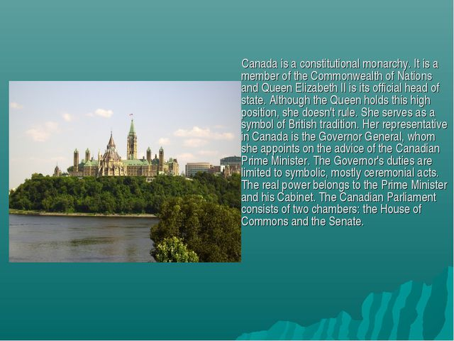 Canada is a constitutional monarchy. It is a member of the Commonwealth of N...