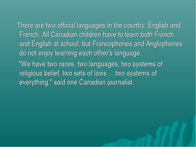 There are two official languages in the country: English and French. All Can...