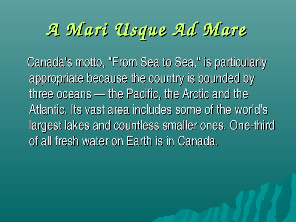 "A Mari Usque Ad Mare Canada's motto, ""From Sea to Sea,"" is particularly appro..."