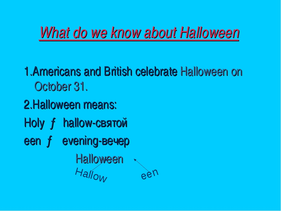 What do we know about Halloween 1.Americans and British celebrate Halloween o...