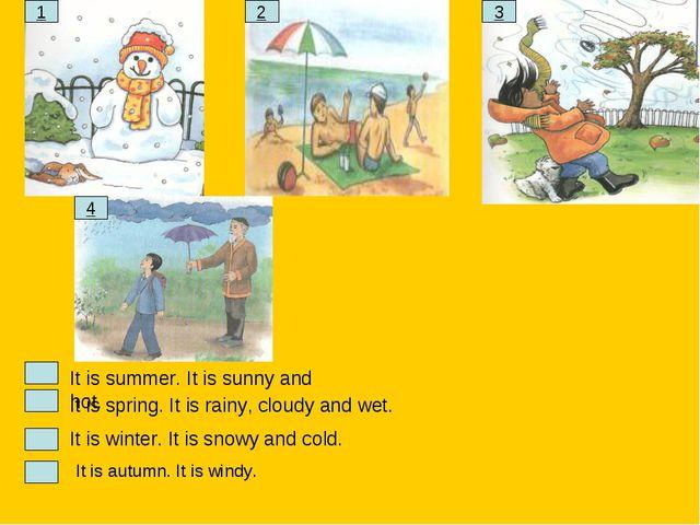 It is autumn. It is windy. It is winter. It is snowy and cold. 1 2 4 3 It is...