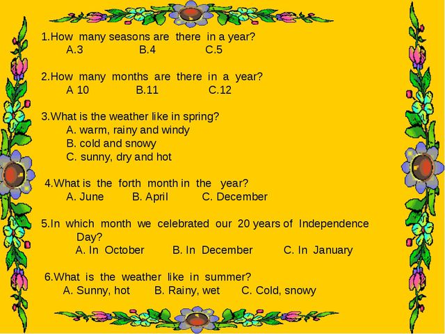 1.How many seasons are there in a year? A.3 B.4 C.5 2.How many months are the...