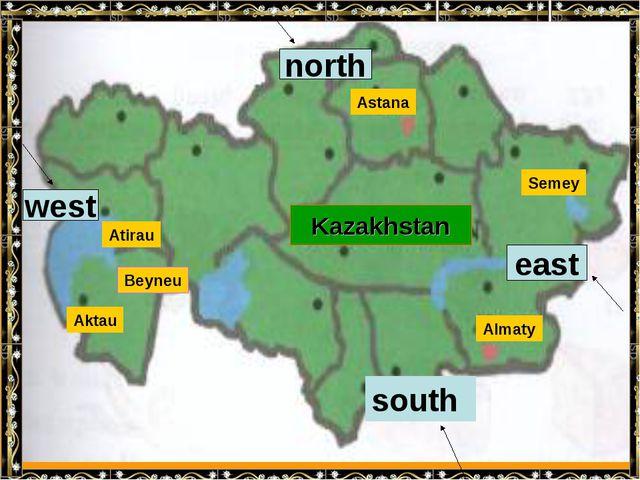 Kazakhstan Beyneu Aktau Atirau Astana Almaty Semey Kazakhstan west north east...