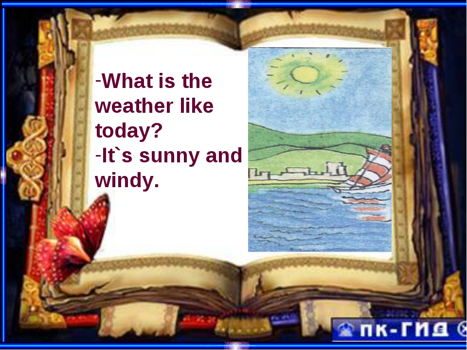 What is the weather like today? It`s sunny and windy.
