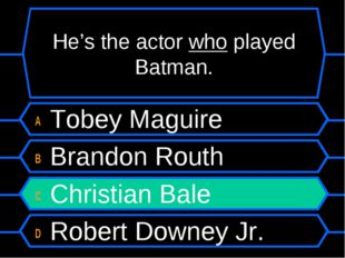 He's the actor who played Batman. A Tobey Maguire B Brandon Routh C Christian