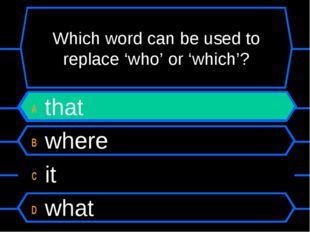 Which word can be used to replace 'who' or 'which'? A that B where C it D what
