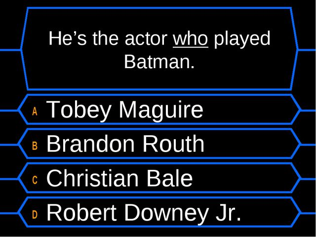 He's the actor who played Batman. A Tobey Maguire B Brandon Routh C Christian...