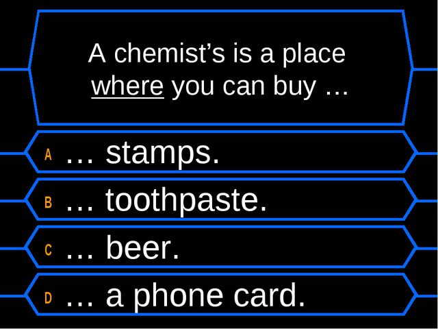 A chemist's is a place where you can buy … A … stamps. B … toothpaste. C … be...