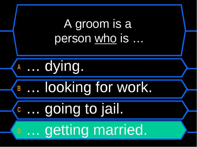 A groom is a person who is … A … dying. B … looking for work. C … going to ja...