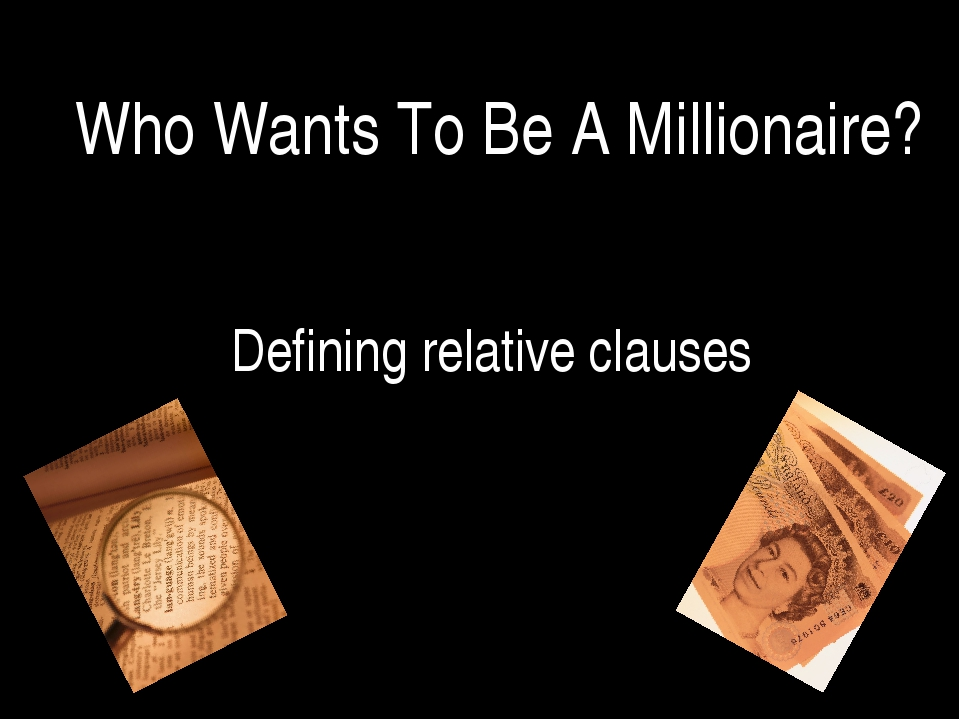 Who Wants To Be A Millionaire? Defining relative clauses