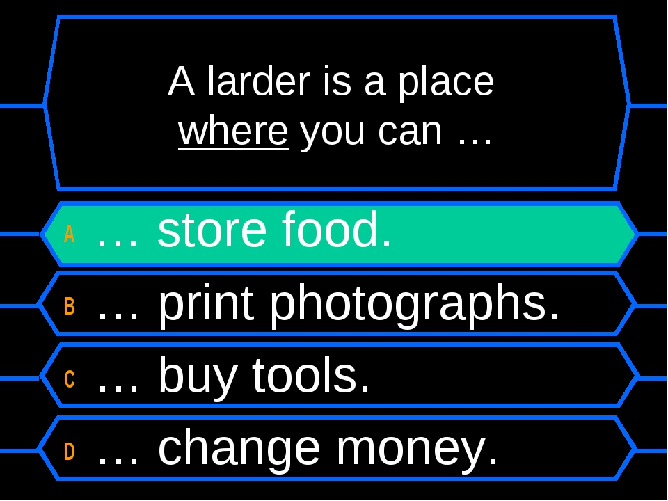 A larder is a place where you can … A … store food. B … print photographs. C...