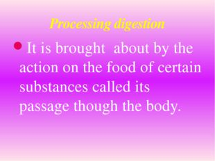 It is brought about by the action on the food of certain substances called it