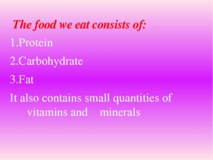 1.Protein 2.Carbohydrate 3.Fat It also contains small quantities of vitamins