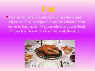 Fats are found in meat,fish,dairy products and vegetable oils.The digestive p