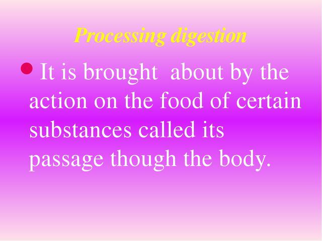 It is brought about by the action on the food of certain substances called it...