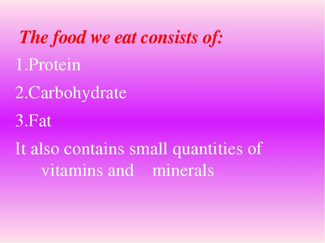 1.Protein 2.Carbohydrate 3.Fat It also contains small quantities of vitamins...