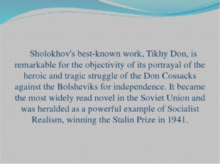Sholokhov's best-known work, Tikhy Don, is remarkable for the objectivity of