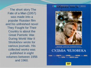 The short story The Fate of a Man (1957) was made into a popular Russian film