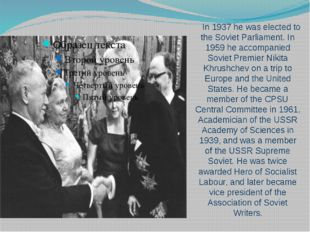 In 1937 he was elected to the Soviet Parliament. In 1959 he accompanied Sovie