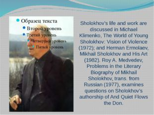 Sholokhov's life and work are discussed in Michael Klimenko, The World of You