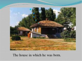 The house in which he was born.