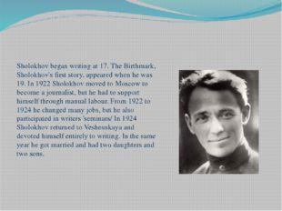 Sholokhov began writing at 17. The Birthmark, Sholokhov's first story, appear