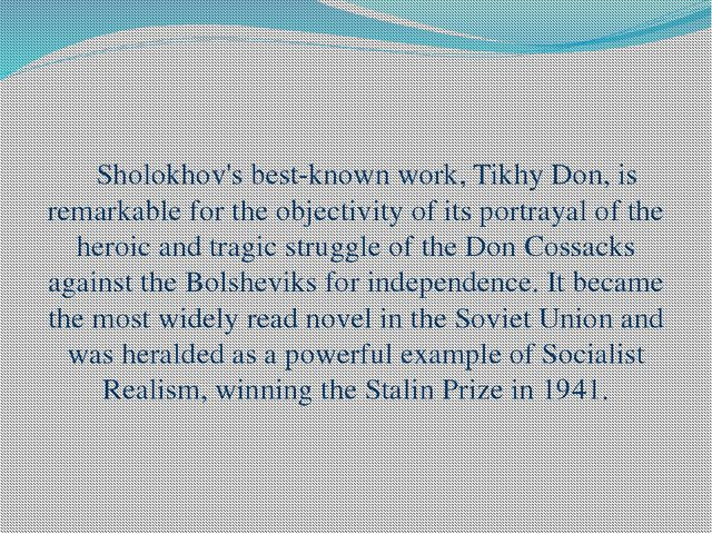Sholokhov's best-known work, Tikhy Don, is remarkable for the objectivity of...
