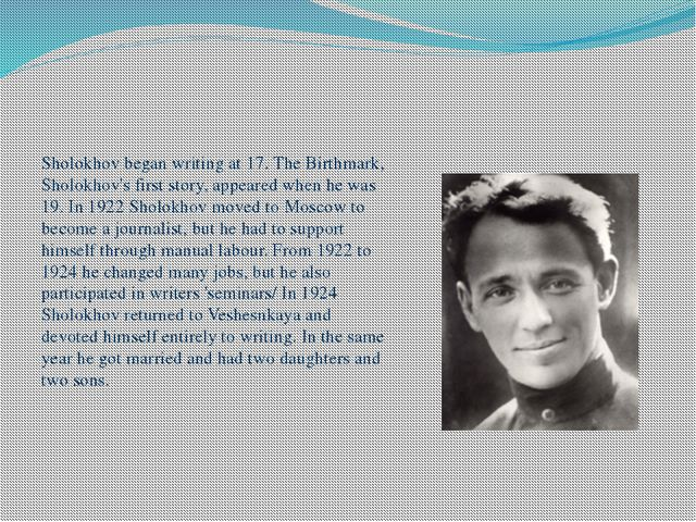 Sholokhov began writing at 17. The Birthmark, Sholokhov's first story, appear...