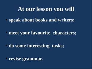 At our lesson you will speak about books and writers; meet your favourite cha