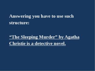 "Answering you have to use such structure: ""The Sleeping Murder"" by Agatha Chr"