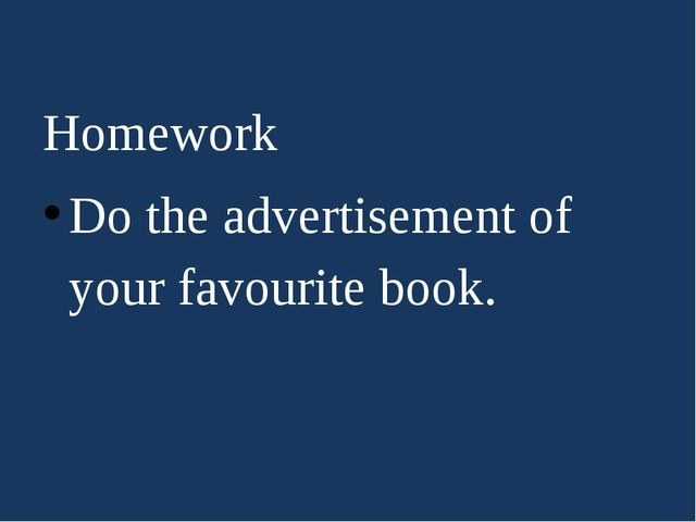 Homework Do the advertisement of your favourite book.