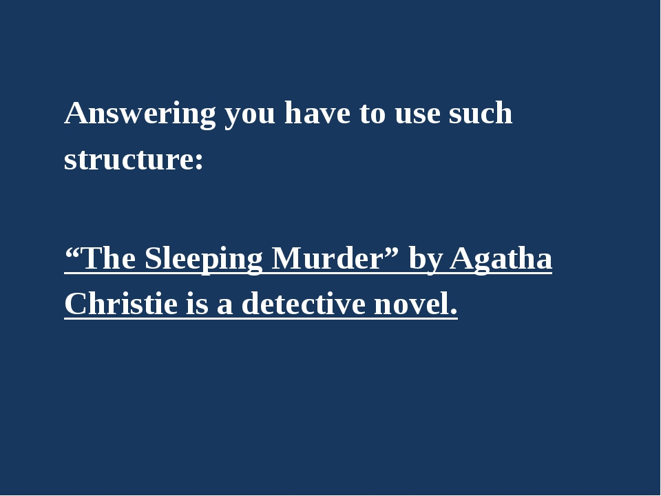 "Answering you have to use such structure: ""The Sleeping Murder"" by Agatha Chr..."