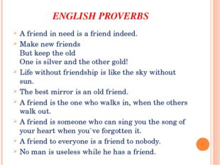 ENGLISH PROVERBS A friend in need is a friend indeed. Make new friends But ke