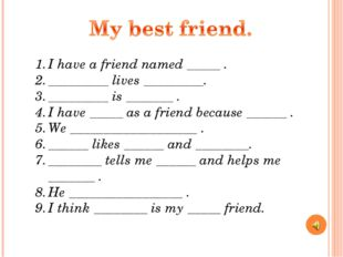 I have a friend named _____ . _________ lives _________. _________ is _______