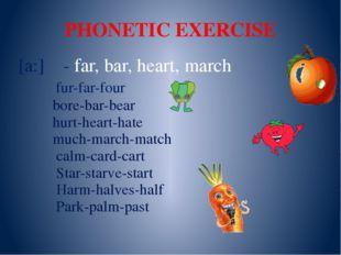PHONETIC EXERCISE [a:] - far, bar, heart, march fur-far-four bore-bar-bear hu