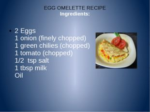EGG OMELETTE RECIPE Ingredients: 2 Eggs 1 onion (finely chopped) 1 green chil