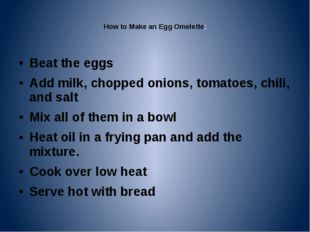 How to Make an Egg Omelette:  Beat the eggs Add milk, chopped onions, tomato